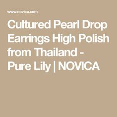 Cultured Pearl Drop Earrings High Polish from Thailand - Pure Lily | NOVICA