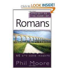 Straight to the Heart of Romans: 60 Bite-Sized Insights (The Straight to the Heart Series) Phil Moore, Romans, Insight, That Look, Books, Libros, Book, Book Illustrations, Novels