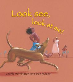 Look, see, look at me! by Leonie Norrington and Dee Huxley Literacy Day, Early Literacy, Good Books, My Books, Australian Authors, Book Corners, Author Studies, Australian Curriculum, Book Week