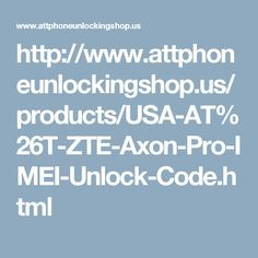 http://www.attphoneunlockingshop.us/products/USA-AT%26T-ZTE-Axon-Pro-IMEI-Unlock-Code.html
