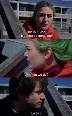 Eternal Sunshine of the Spotless Mind. One of my favorite lines from one of my favorite movies.