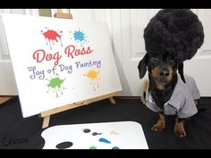 "This is so funny and cute....""I'll pee on that later.""  Dog Ross - The Joy of Dog Painting - YouTube"
