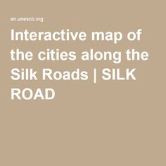 Interactive map of the cities along the Silk Roads | SILK ROAD