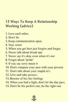 """15 Ways To Keep A Relationship Working (advice) Love each other. Don't lie Keep communication open. Stay sweet When you get hurt just forgive and forget. Never talk about break-ups Never say it's okay even when it's not Forget about """"pride"""" Deep Relationship Quotes, Relationship Meaning, Relationship Paragraphs, Relationship Videos, Quotes About Love And Relationships, Toxic Relationships, Healthy Relationships, Memes Humor, Stupid Ex"""