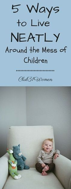 Ever get discouraged about the mess? Be encouraged with these surprisingly helpful ways to bring a tidy solution to your home! 5 Ways to Live Neatly Around the Mess of Children ~ Club31Women