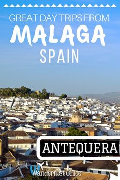 Antequera - Great Day Trips From Malaga, Spain