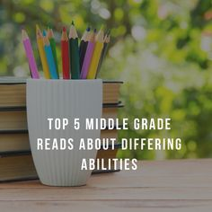 Top 5 Middle Grade Reads About Differing Abilities