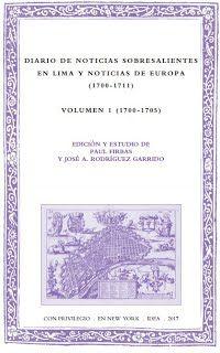 Diario de noticias sobresalientes en Lima y noticias de Europa (1700-1711) / edición y estudio de Paul Firbas y José A. Rodríguez Garrido Publicación New York : IDEA/IGAS 2017-