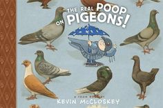 books4yourkids.com: The Real Poop on Pigeons! by Kevin McCloskey. First worms, now pigeons! McCloskey's illustrations combine perfectly with this subject. So many fascinating facts about pigeons, including why you never see a baby pigeon! Can't wait to see what he turns his creativity to next!