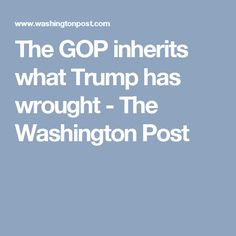 The GOP inherits what Trump has wrought - The Washington Post