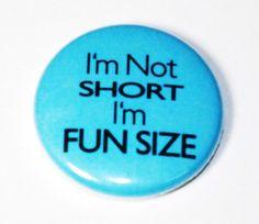 Im Not Short - 1 inch Button, Pin or Magnet. $1.25, via Etsy.