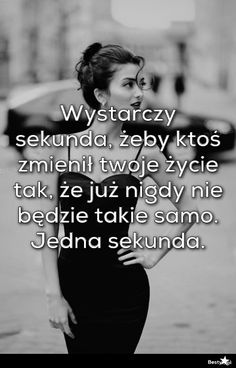BESTY.pl - Wystarczy sekunda, żeby ktoś zmienił twoje życie tak, że już nigdy nie będzie takie samo. Jedna s... Love Messages For Fiance, True Quotes, Motivational Quotes, All You Need Is Love, My Love, Weekend Humor, Love Text, Motto, Life Lessons