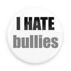Funny Buttons - Custom Buttons - Promotional Badges - I hate Pins - Wacky Buttons - I hate bullies