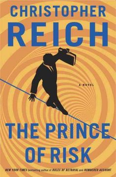 The Prince of Risk, by Christopher Reich -- DECEMBER