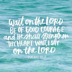 wait with courage.