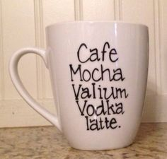Coffee Mocha Valium Vodka Latte Mug
