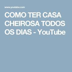 COMO TER CASA CHEIROSA TODOS OS DIAS - YouTube