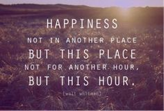 Life QUOTE :    Happiness not in another place but this place not for another hour, but this hour.  - #Life https://quotestime.net/life-quotes-happiness-not-in-another-place-but-this-place-not-for-another/