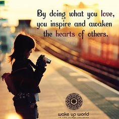 Dream Chasing #220: By doing what you love, you inspire and awaken the hearts of others.