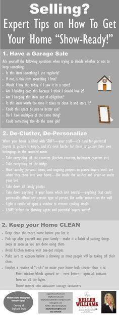 Selling your home? Here are some expert TIPS on how to get your home show ready! Sell, de-clutter, de-personalize, clean!