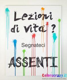 Lezioni di vita? Segnateci assenti ! Frasi a pennello by colorscrazy -  Acquista su www.colorscrazy.it