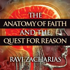 The Anatomy of Faith and the Quest for Reason, Part 1 | RZIM