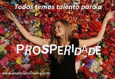 Todos temos talento para a prosperidade: eu descobri o meu já depois dos 50 anos, aqui na internet, tornando-me uma Internet Marketing. http://anabelacoliveira.com/e/PROSPERIDADE-E-UM-DIREITO-E-UMA-LEI-UNIVERSAL