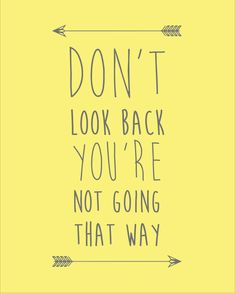 Don't Look Back You're Not Going That Way-Yellow quote print, printable inspirational typography print, wall art, yellow poster Quotes To Live By, Me Quotes, Motivational Quotes, Inspirational Quotes, Typography Prints, Quote Prints, Quote Typography, Dont Look Back Quotes, Yellow Quotes