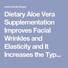 Dietary Aloe Vera Supplementation Improves Facial Wrinkles and Elasticity and It Increases the Type I Procollagen Gene Expression in Human Skin in vi... - PubMed - NCBI