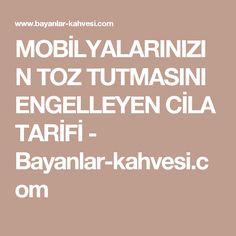 MOBİLYALARINIZIN TOZ TUTMASINI ENGELLEYEN CİLA TARİFİ - Bayanlar-kahvesi.com