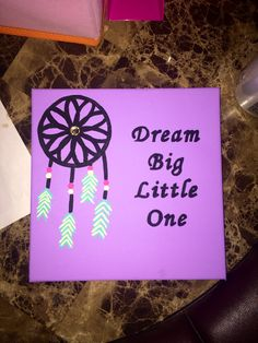 """Dream Big Little One"" canvas"