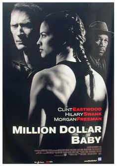 Million Dollar Baby (2004) - A hardened trainer/manager works with a determined woman in her attempt to establish herself as a boxer.