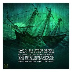 """www.Schmalen.com  """"We shall steer safely through every storm so long as our heart is right, our intention fervent, our courage steadfast, and our trust fixed on God."""" – St. Francis de Sales"""