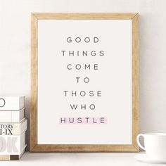 Good Thinks Come to Those Who Hustle Typography by LovelyPosters