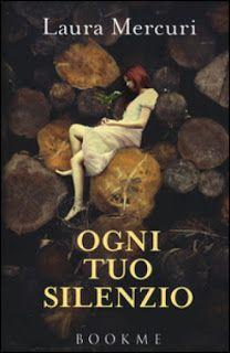 Il Colore dei Libri: Recensione: Ogni tuo silenzio di Laura Mercuri