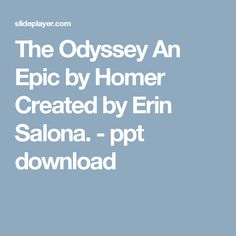 The Odyssey An Epic by Homer Created by Erin Salona. -  ppt download