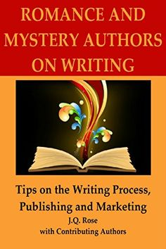 Romance and Mystery Authors on Writing: Tips on the Writing Process, Publishing and Marketing by J.Q. Rose http://www.amazon.com/dp/B00WFFO716/ref=cm_sw_r_pi_dp_SU63vb1V51JSG