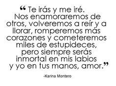 """〽️ """"Pero siempre serás inmortal en mis labios y yo en tus manos, amor."""" Karina Montero"""