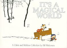 """Bill Watterson - Calvin and Hobbes """"It's a magical world"""""""