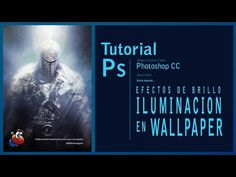 Tutorial Photoshop efectos de brillo e iluminación en un wallpaper by @ildefonsosegura - YouTube