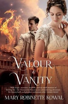 Valour and Vanity by Mary Robinette Kowal | Glamourist Histories, BK#4 | Publisher: Tor Books | Publication Date: April 8, 2014 | www.maryrobinettekowal.com | Historical #Fantasy