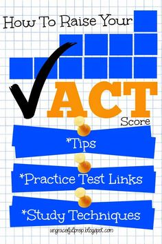 Tips, Practice Test Links, and Study Techniques for how to raise your ACT score.