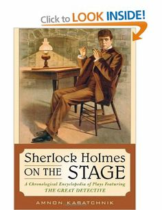 Sherlock Holmes on the Stage: A Chronological Encyclopedia of Plays Featuring the Great Detective: Amazon.co.uk: Amnon Kabatchnik: Books