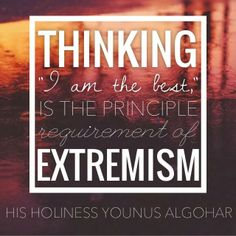 "The Official MFI® Blog Quote of the Day: 'Thinking ""I am the best,"" is the principle requirement of extremism.' - His Holiness Younus AlGohar"