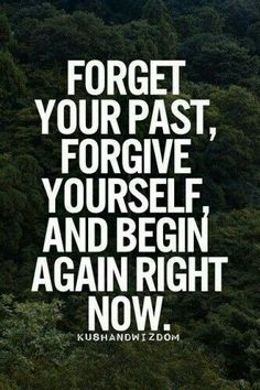 Don't look back at your past. Start over now and look forward!
