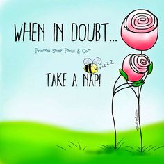 When in doubt, take a nap.