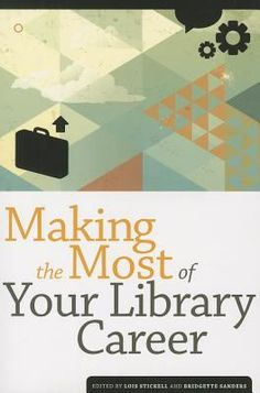 Making the most of your library career / edited by Lois Stickell, Bridgette Sanders. / Chicago : ALA Editions, American Library Association, 2014. An MLIS can provide the skill set needed to get a library job, but building a library career means knowing how to maximize your potential every step of the way.