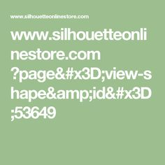 www.silhouetteonlinestore.com ?page=view-shape&id=53649