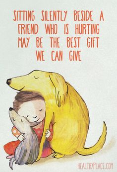 Positive Quote: Sitting silently beside a friend who is hurting may be the best gift we can give. www.HealthyPlace.com