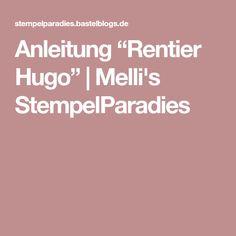"Anleitung ""Rentier Hugo"" | Melli's StempelParadies"